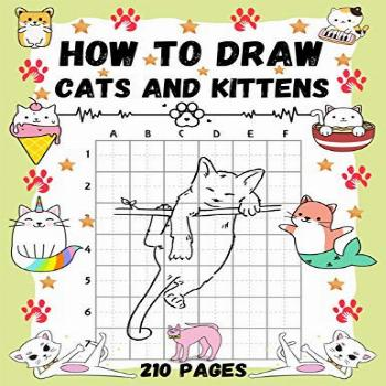 How To Draw Cats and Kittens: Over 200 Pages on How to Draw